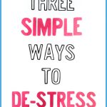 Three Simple Ways to De-Stres