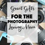 Gifts for the Photography Loving Mom